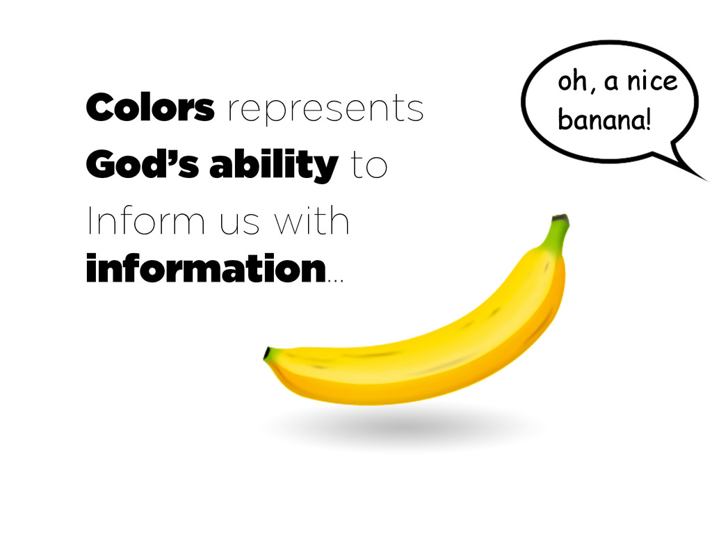 oh, a nice banana! Colors represents God's abil...