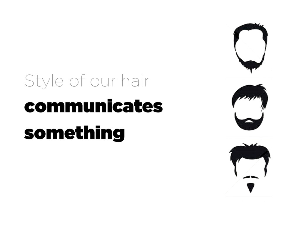 Style of our hair communicates something