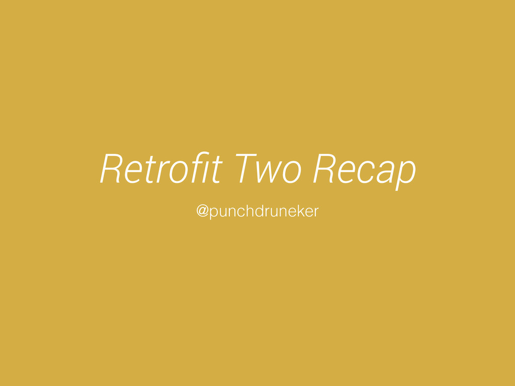 Retrofit Two Recap @punchdruneker