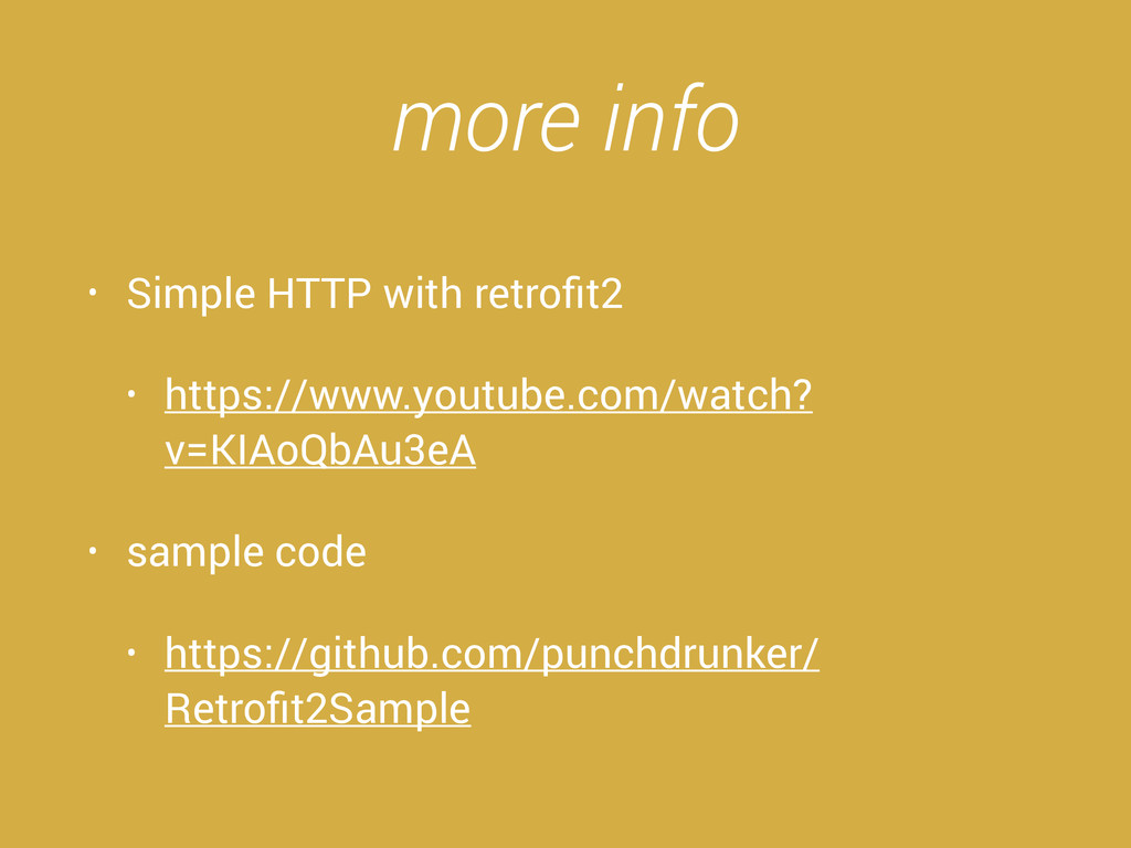 more info • Simple HTTP with retrofit2 • https:/...