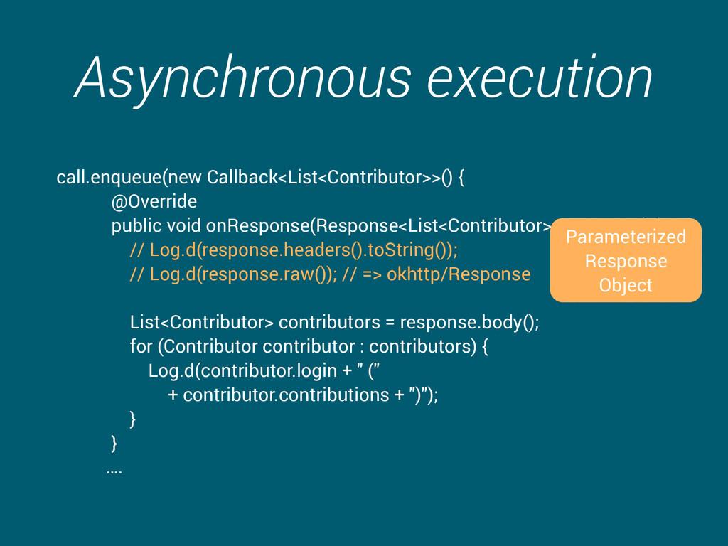 Asynchronous execution call.enqueue(new Callbac...