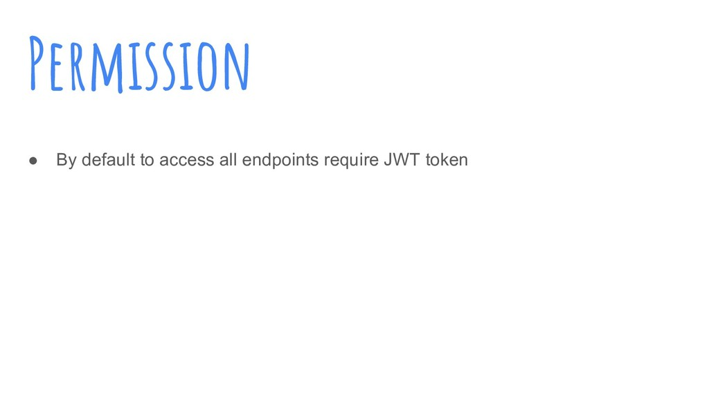 Permission ● By default to access all endpoints...