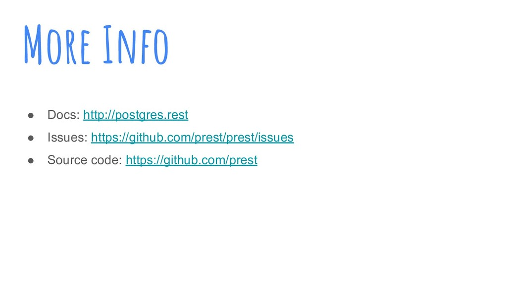 More Info ● Docs: http://postgres.rest ● Issues...