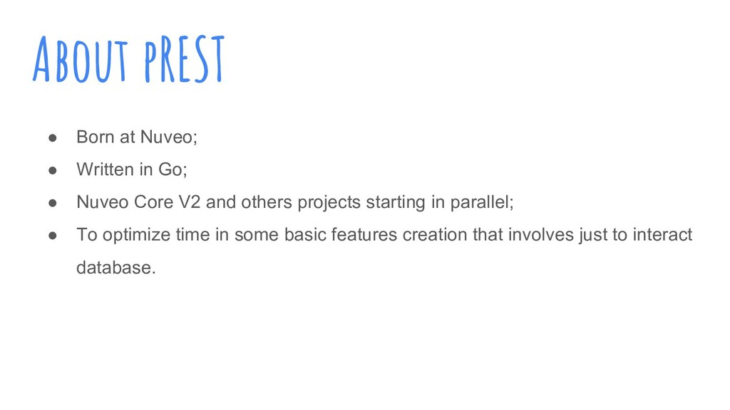 About pREST ● Born at Nuveo; ● Written in Go; ●...