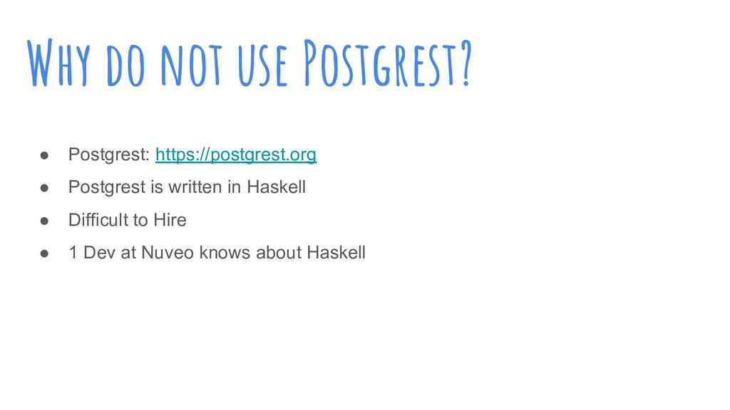 Why do not use Postgrest? ● Postgrest: https://...