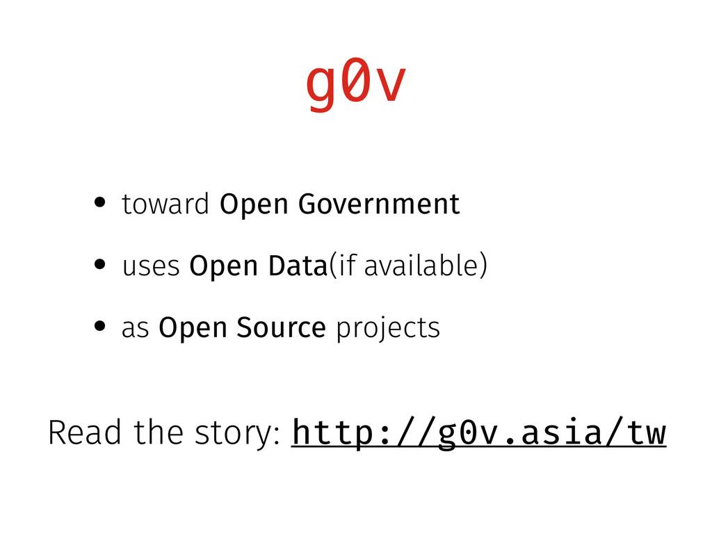 g0v • toward Open Government • uses Open Data(i...