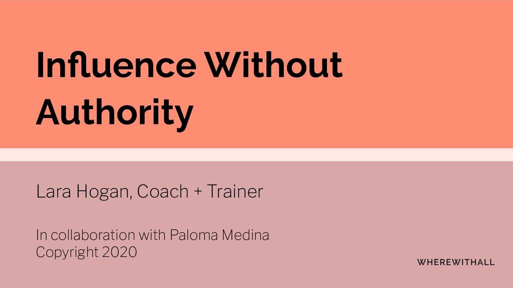 Influence Without Authority Lara Hogan, Coach + ...