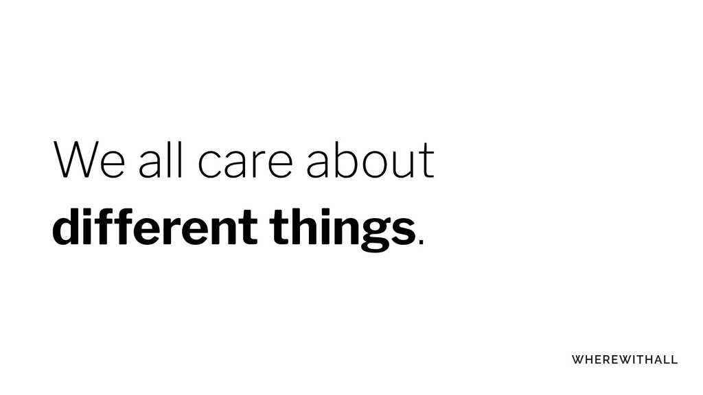 We all care about different things.