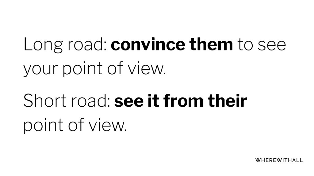 Long road: convince them to see your point of v...