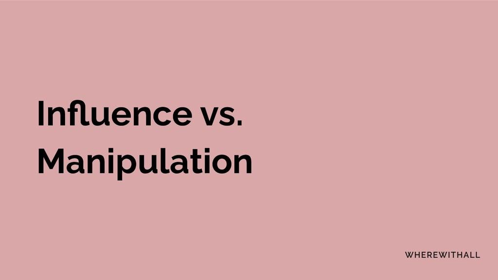 Influence vs. Manipulation