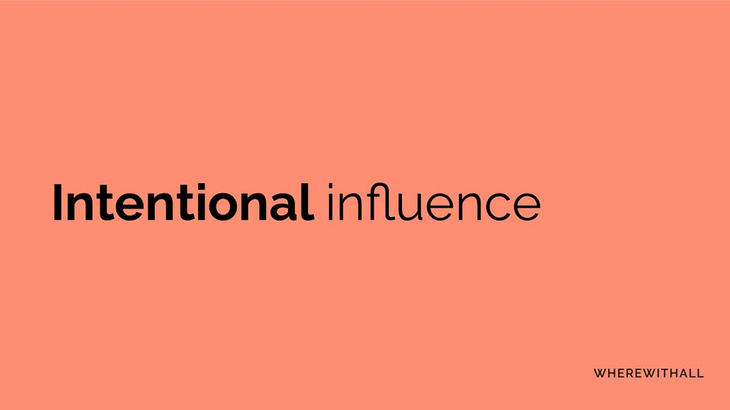 Intentional influence
