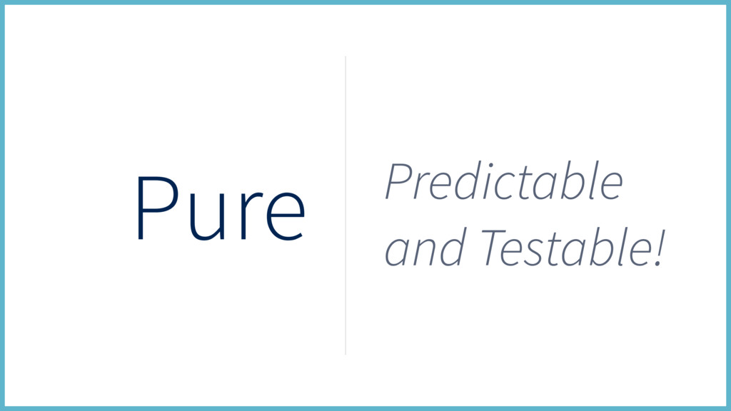 Pure Predictable and Testable!