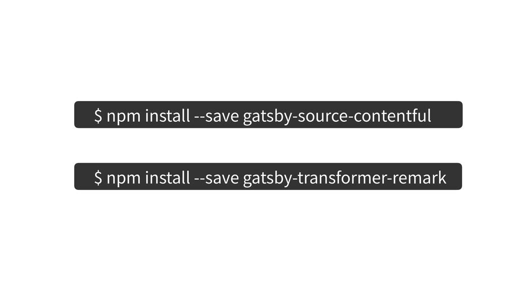 $ npm install --save gatsby-source-contentful $...