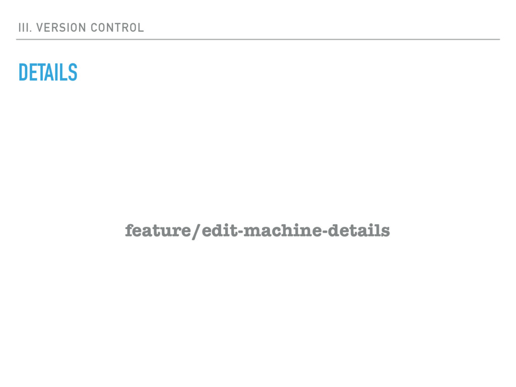 III. VERSION CONTROL DETAILS feature/edit-machi...