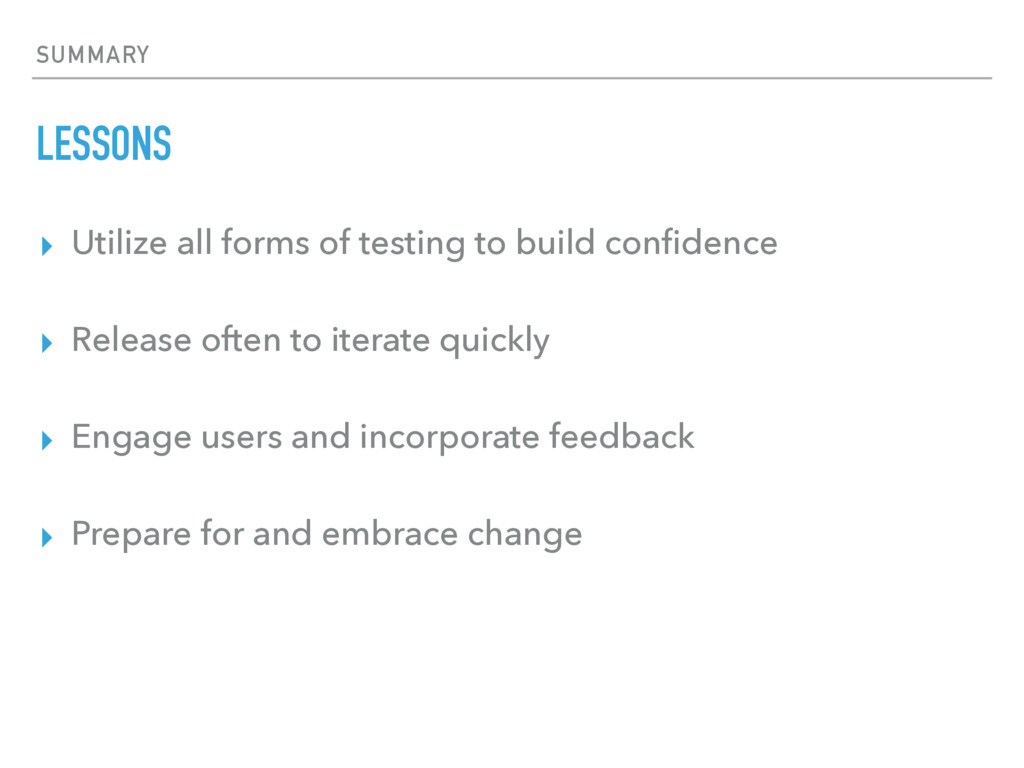SUMMARY LESSONS ▸ Utilize all forms of testing ...