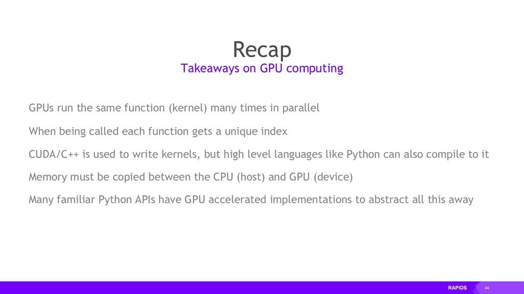 44 Recap GPUs run the same function (kernel) ma...