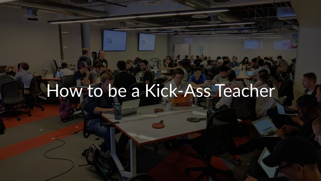 How to be a Kick-Ass Teacher