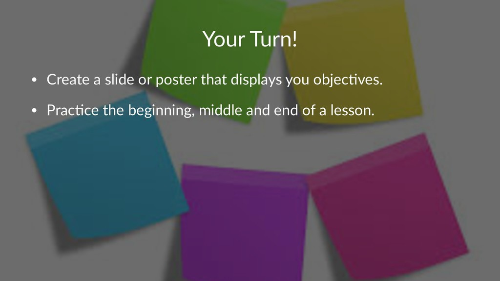 Your Turn! • Create a slide or poster that disp...