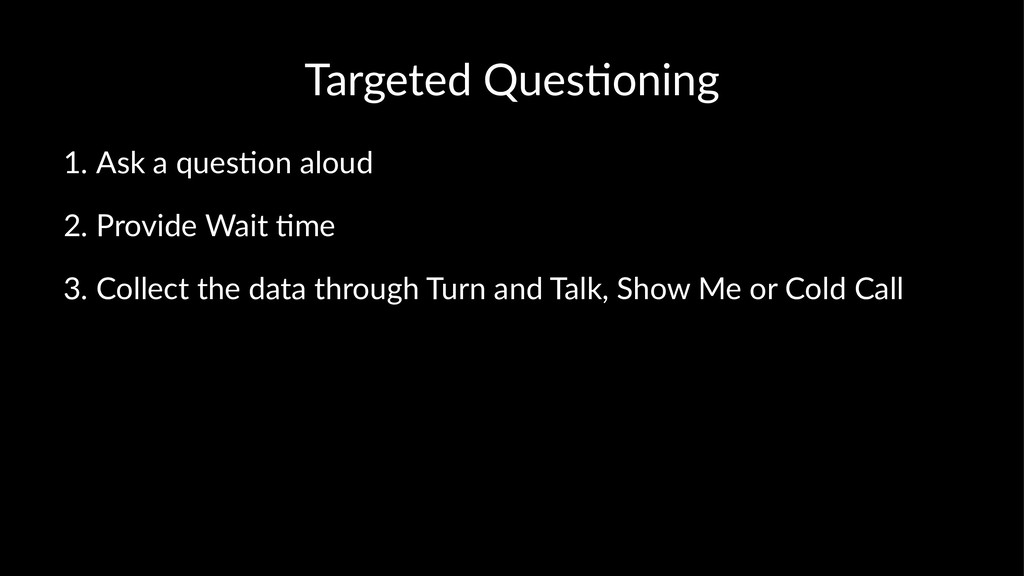 Targeted Ques,oning 1. Ask a ques+on aloud 2. P...