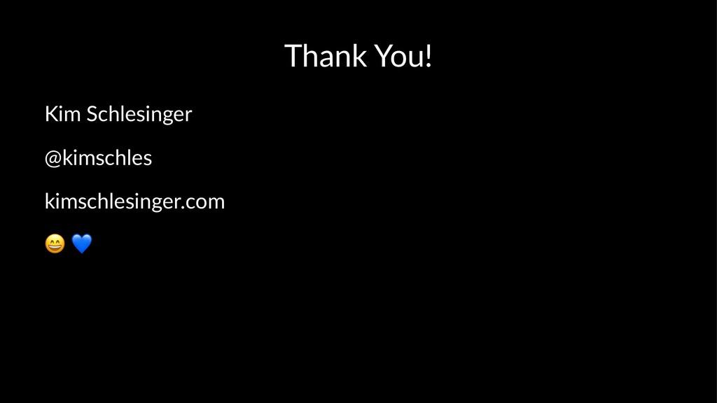 Thank You! Kim Schlesinger @kimschles kimschles...