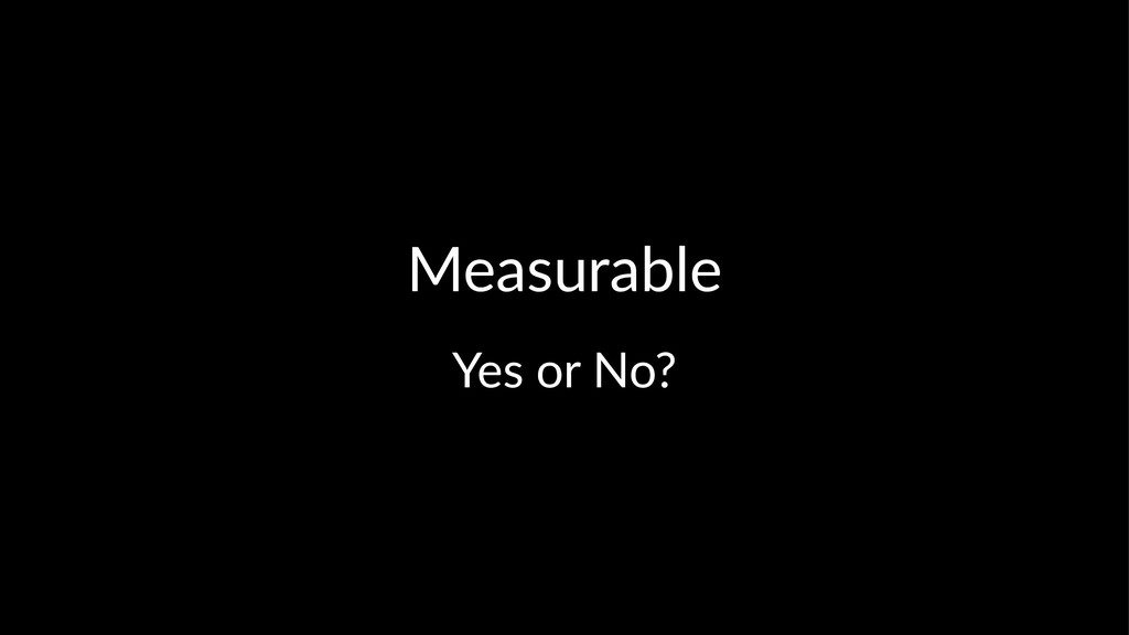 Measurable Yes or No?