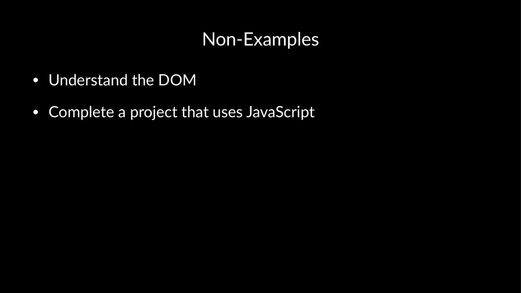 Non-Examples • Understand the DOM • Complete a ...