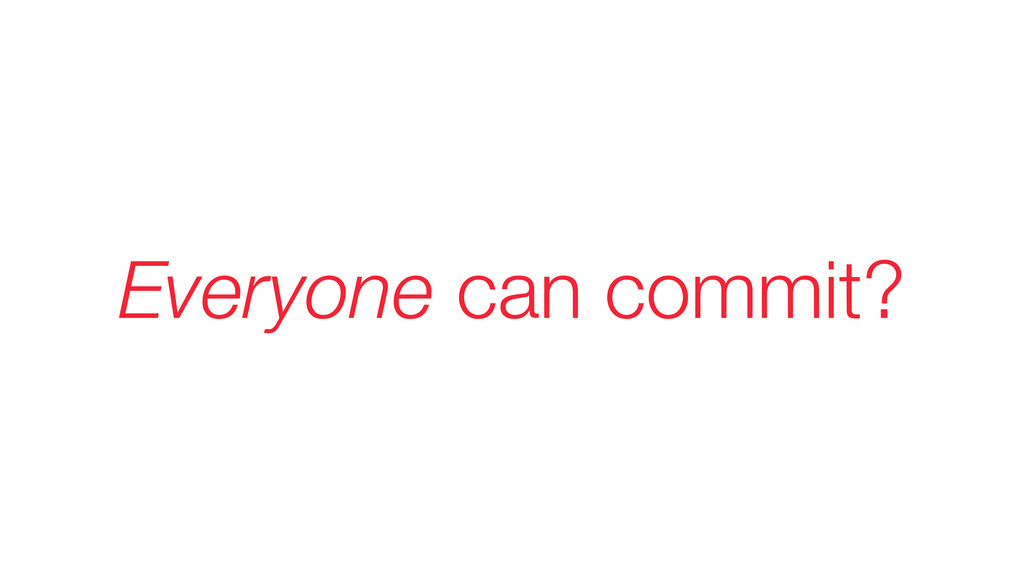 Everyone can commit?