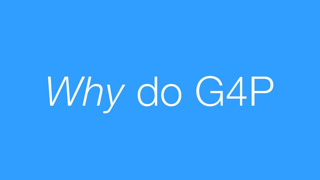 Why do G4P
