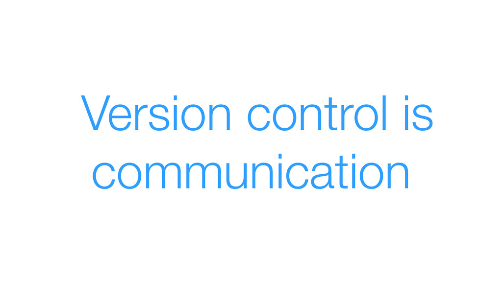 Version control is communication