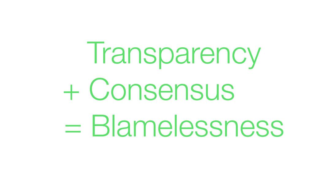 Transparency + Consensus = Blamelessness