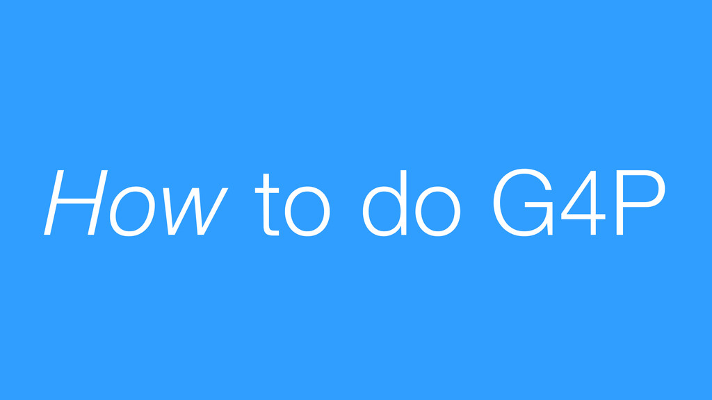 How to do G4P