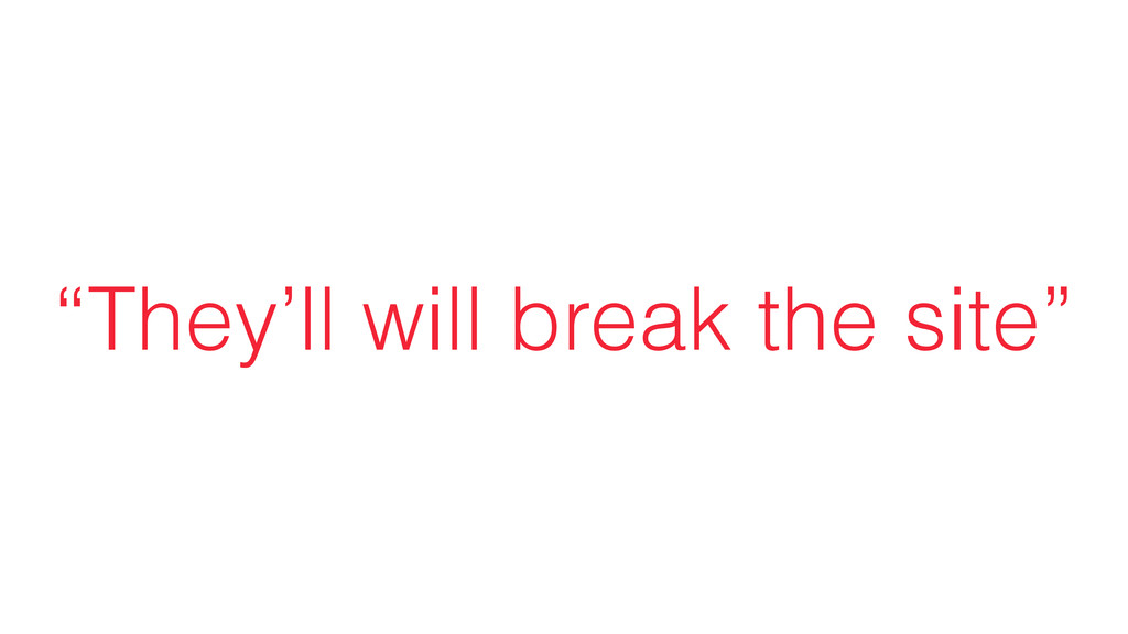 """""""They'll will break the site"""""""