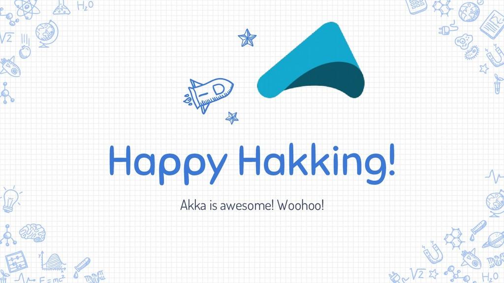 Happy Hakking! Akka is awesome! Woohoo!