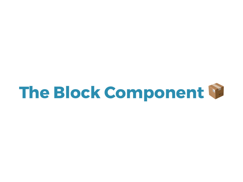 The Block Component
