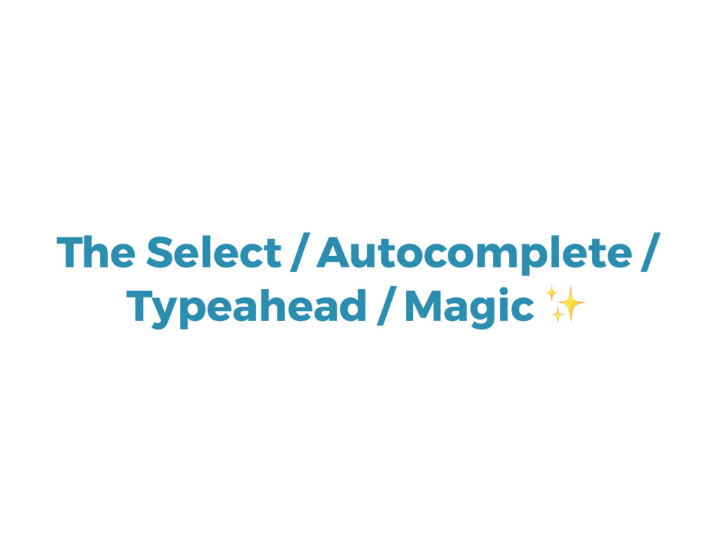 The Select / Autocomplete / Typeahead / Magic ✨