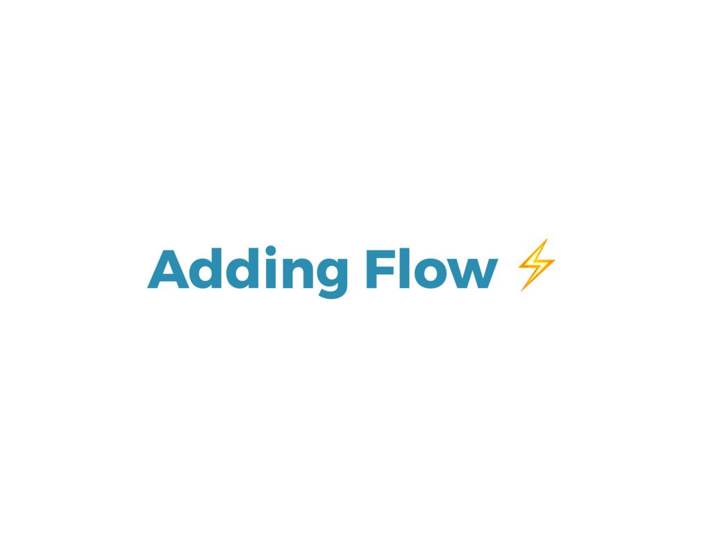 Adding Flow ⚡