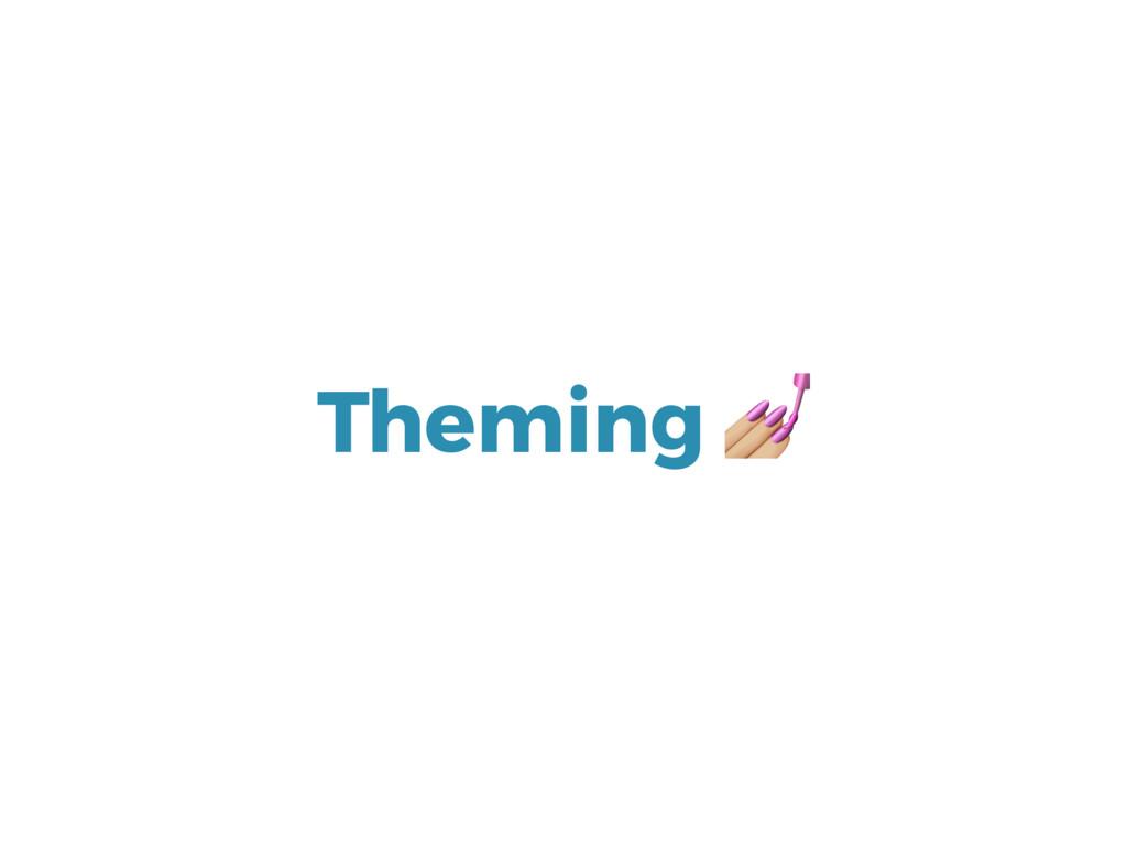 Theming ;