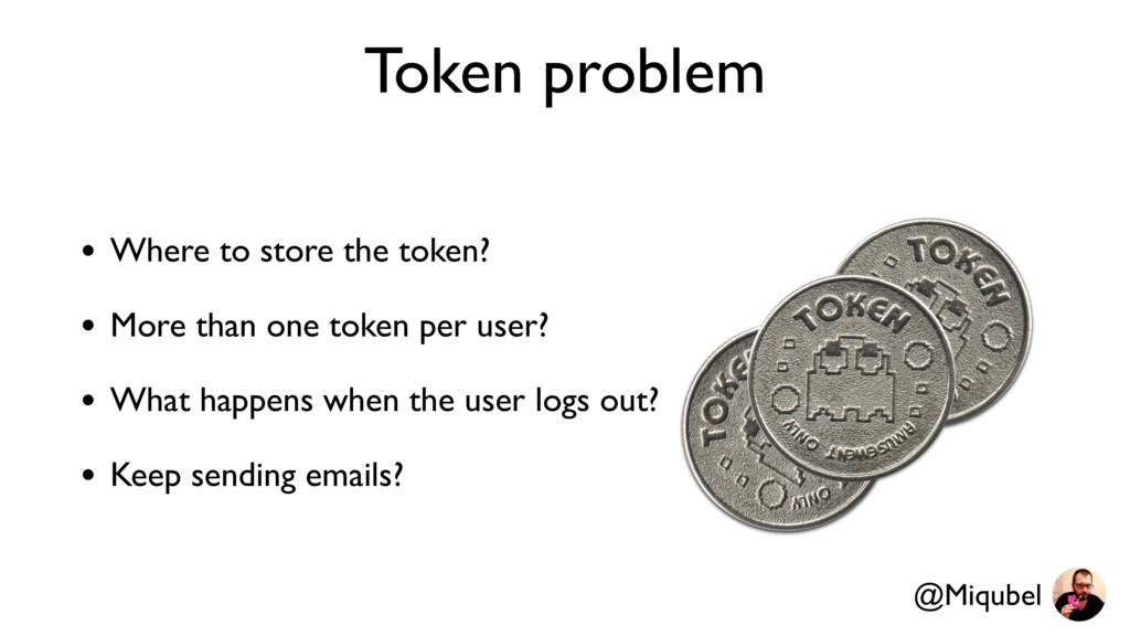 Token problem • Where to store the token? • Mor...