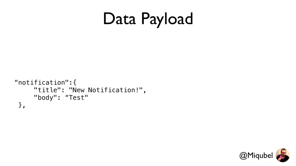 """Data Payload """"notification"""":{ """"title"""": """"New Not..."""