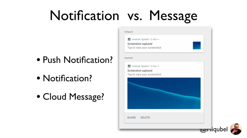 @Miqubel Notification vs. Message • Push Notifica...