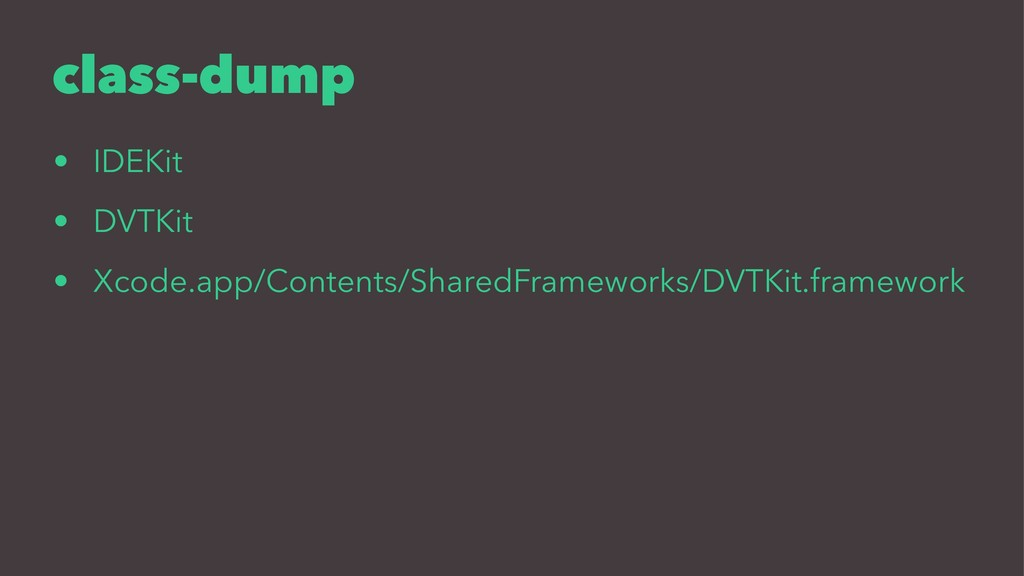 class-dump • IDEKit • DVTKit • Xcode.app/Conten...