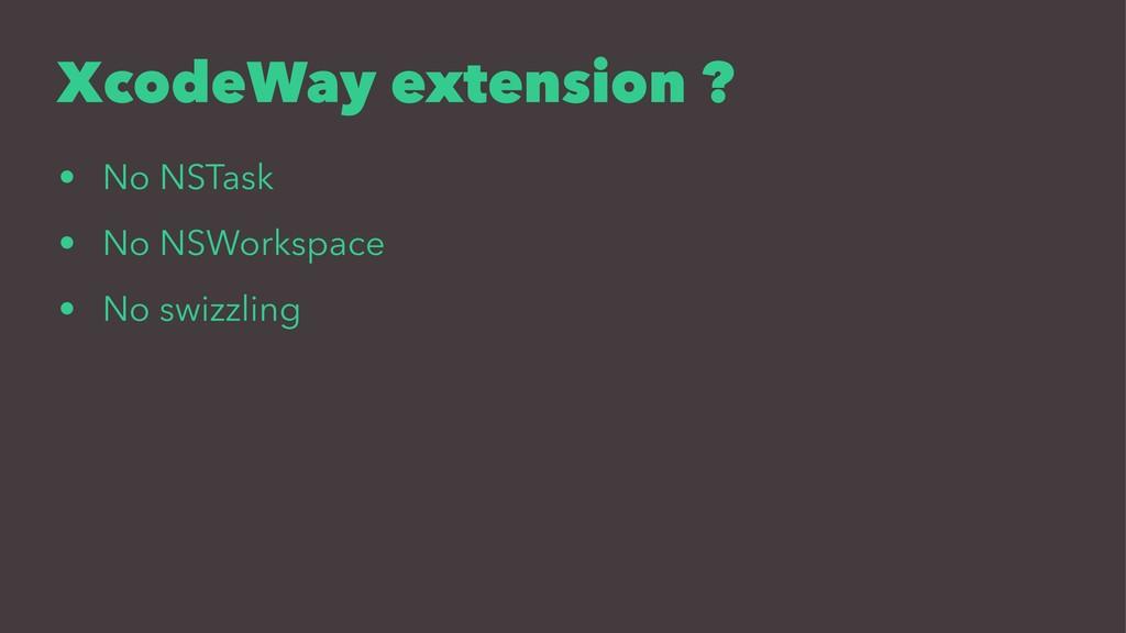XcodeWay extension ? • No NSTask • No NSWorkspa...