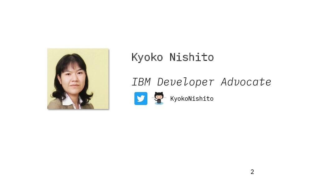 Kyoko Nishito IBM Developer Advocate 2 KyokoNis...