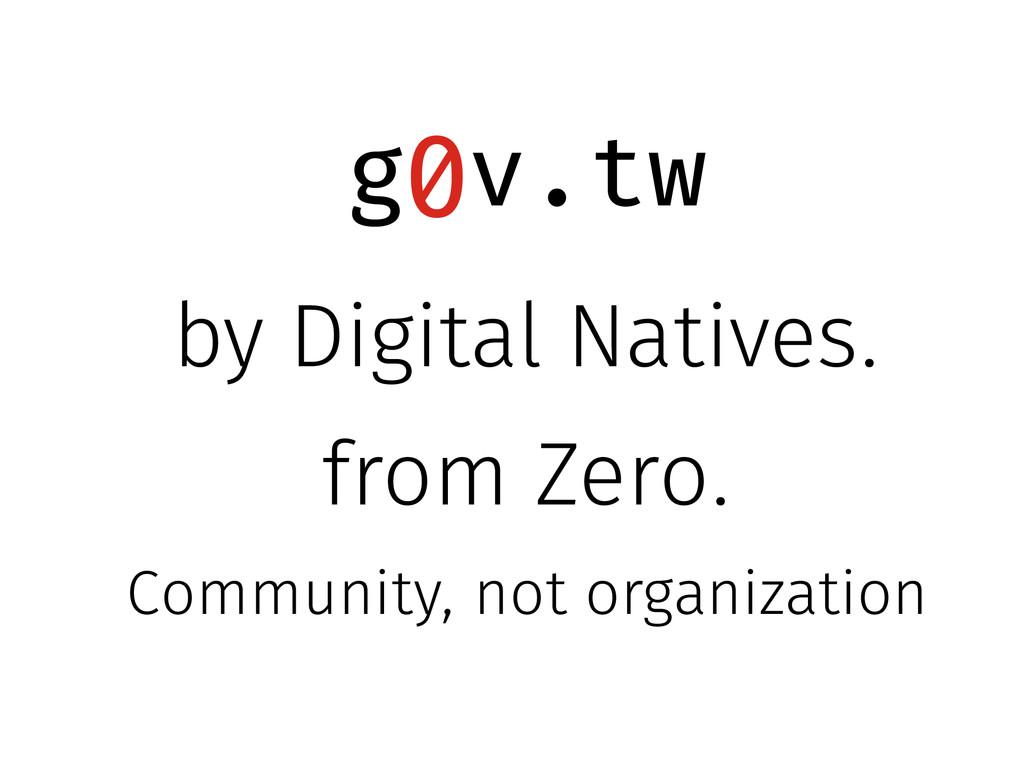 g v.tw 0 by Digital Natives. from Zero. Communi...