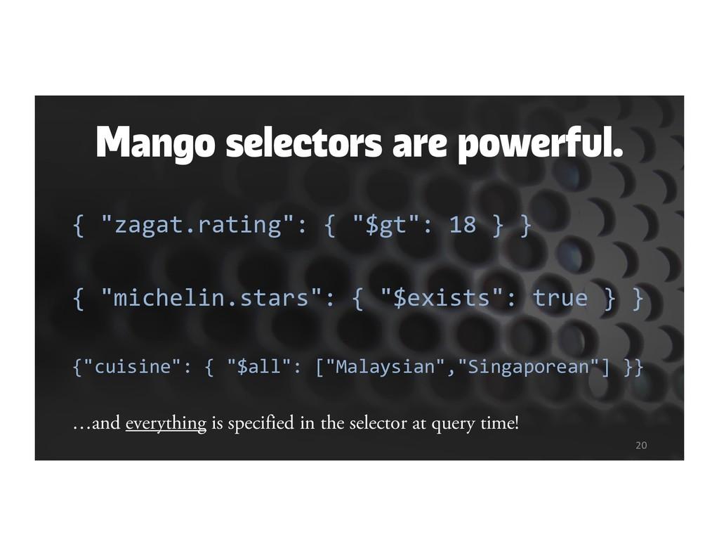"Mango selectors are powerful. { ""zagat.rating"":..."