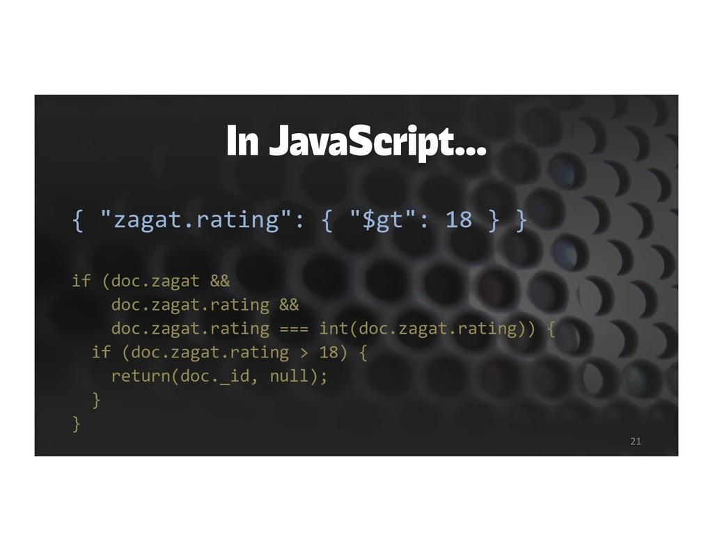 """In JavaScript… { """"zagat.rating"""": { """"$gt"""": 18 } ..."""