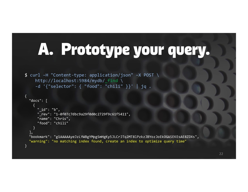 """A. Prototype your query. $ curl –H """"Content-typ..."""