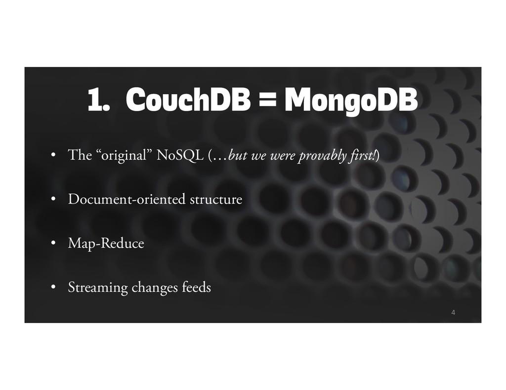 "1. CouchDB = MongoDB • The ""original"" NoSQL (…b..."