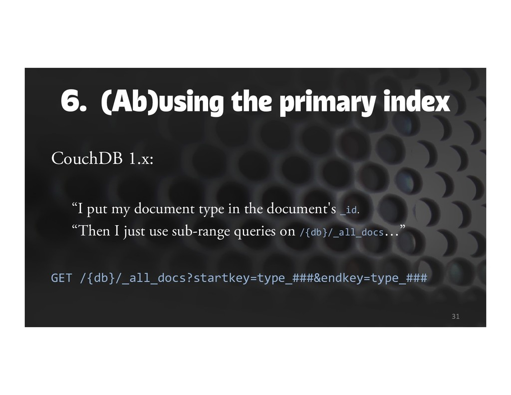 """6. (Ab)using the primary index CouchDB 1.x: """"I ..."""