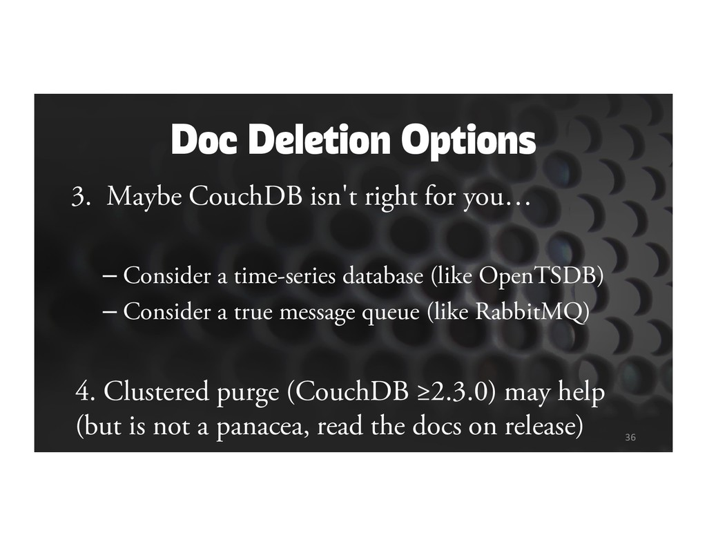 Doc Deletion Options 3. Maybe CouchDB isn't rig...